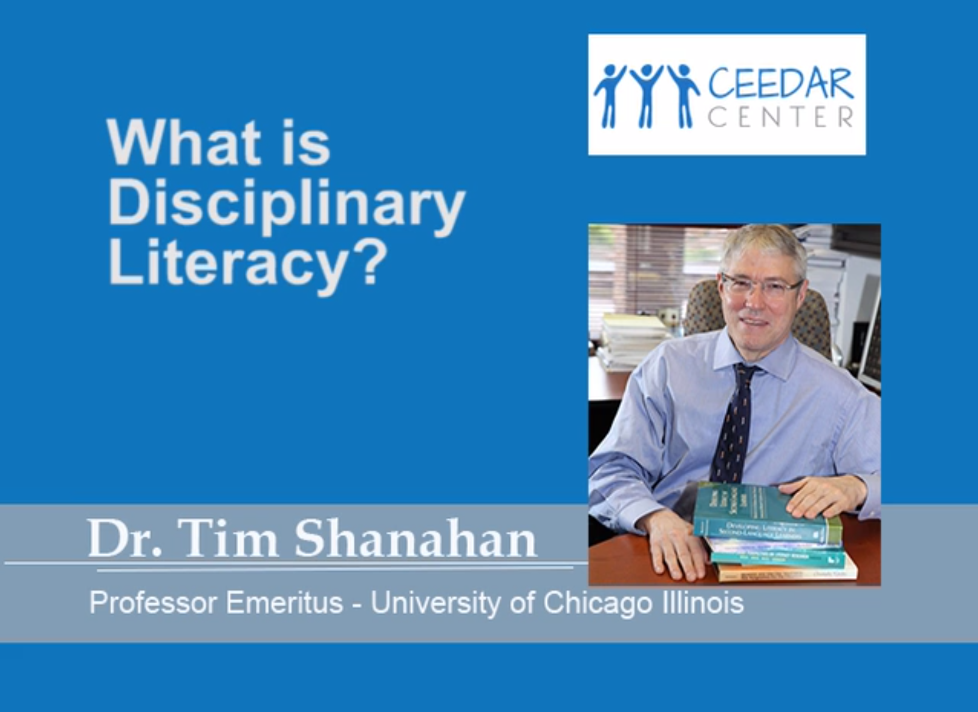 Dr. Tim Shanahan - What is Disciplinary Literacy?